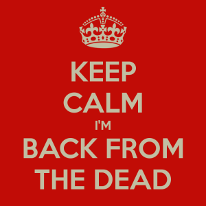 keep-calm-im-back-from-the-dead